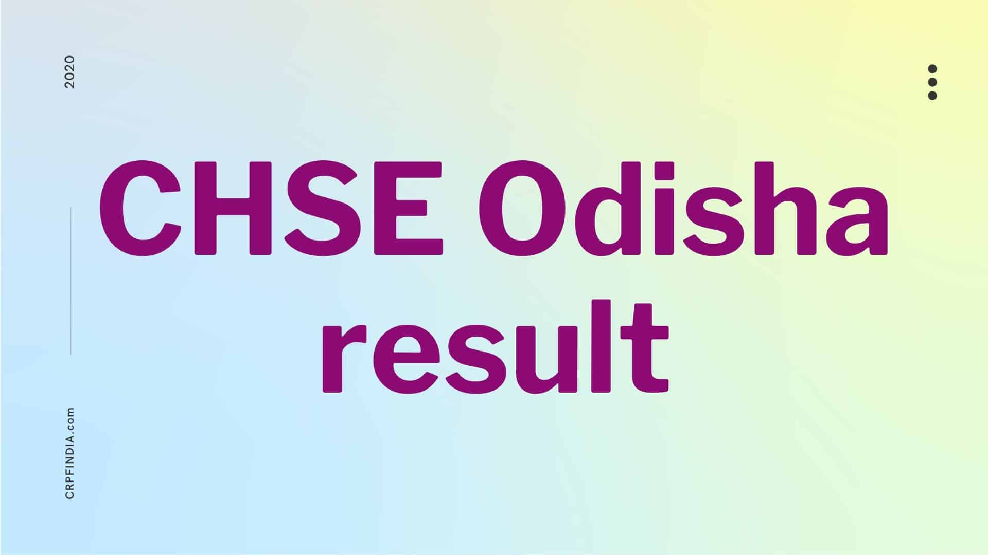Photo of CHSE Odisha result 2020, Odisha +2 result at chseodisha.nic.in 2020 science, art, commerce result